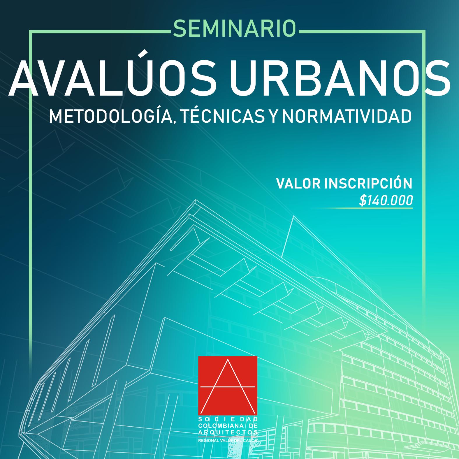 Seminario AVALÚOS URBANOS – Metodología, técnicas y normatividad
